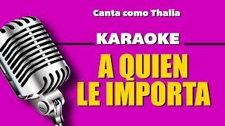 A Quién le Importa, con letra - Thalia Karaoke