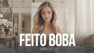 Gabi Luthai - Feito Boba (Clipe Oficial)