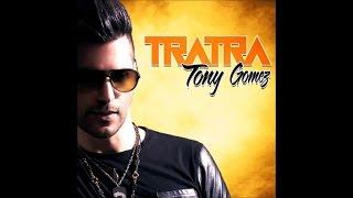 TONY GOMEZ - TRATRA RADIO EDIT