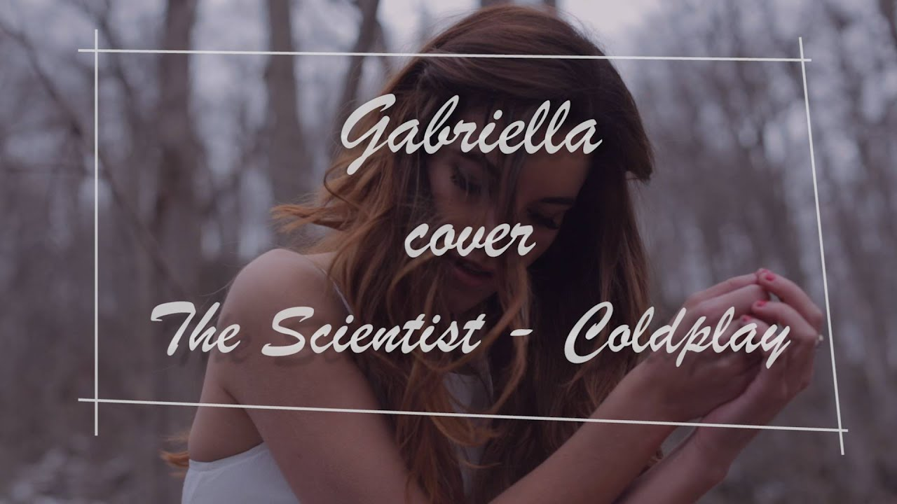 Download thumbnail for GABRIELLA - Coldplay - The Scientist