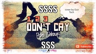 123 Don't Cry (ហាមយំ) - Pipo Chhouk - Cover By - Oun toch