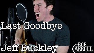"Jeff Buckley - ""Last Goodbye"" (Acoustic Cover)   Rob Carroll"