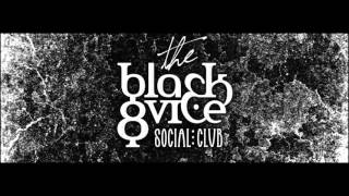 The Black & Vice Social Club - Right through me now