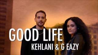 G - Eazy & Kehlani - Good Life (Radio Version)