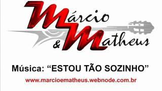 Márcio e Matheus - Estou tão sozinho