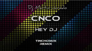 CNCO - Hey DJ (Tinchomix Cumbia Remix)