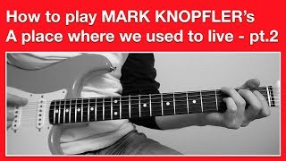 Mark Knopfler - A place where we used to live - How to Play Chords