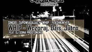 WHIP - WCZORAJ, DZIŚ, JUTRO FT. DJ SOINA PROD. ONENO