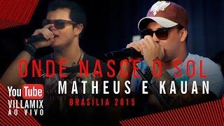 Onde Nasce o Sol - Matheus e Kauan - VillaMix Festival Brasília 2015