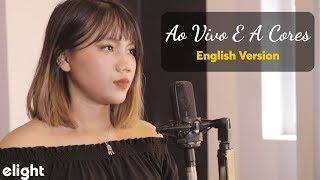 Học tiếng Anh qua bài hát Ao Vivo E A Cores (Color My Life) | Elight English Cover | Engsub + Lyrics