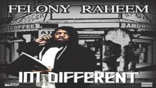 "FELONY RAHEEM  TIME "" I'M DIFFERENT """