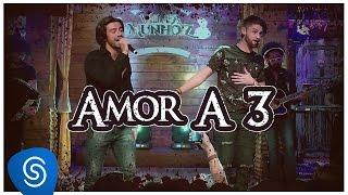 Munhoz & Mariano - Amor A 3 (Violada dos Munhoiz)
