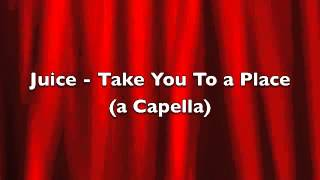 Juice - Take You To a Place (A capella)