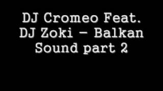 DJ Cromeo Feat. DJ Zoki - Balkan Sound part 2