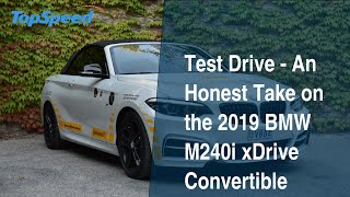 Test Drive - An Honest Take on the 2019 BMW M240i xDrive Convertible