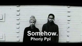 Phony Ppl - Somehow.
