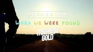 'When We Were Young' By BreakDLaw & Mathew Gold