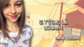 SI T'ETAIS LA - LOUANE (Floriane)