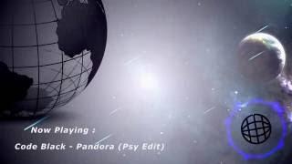Code Black - Pandora (Psy Edit) ☆HQ RiP☆