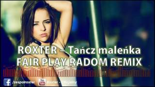 ROXTER - TAŃCZ MALEŃKA (FAIR PLAY REMIX)