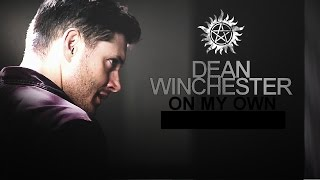 Dean Winchester || On my Own