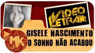 O SONHO NÃO ACABOU - Gisele Nascimento - COM LETRA (VideoLETRA® oficial MK Music)