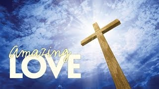 Amazing Love - He Died so that You can Live