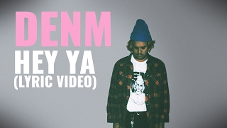 DENM - Hey Ya (Lyric Video)