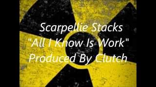 Scarpellie Stacks - All I Know Is Work [Prod. By Clutch]