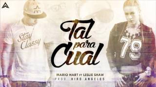 Mario Hart Ft  Leslie Shaw  - Tal Para Cual Full Remix DJ LEX Version 2016