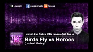 Hardwell & W&W feat. Tove Lo -  Birds Fly vs Heroes (Hardwell Mashup)