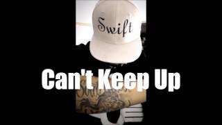 Can't Keep Up( 2017 Swift Wayz)