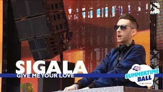 Sigala - 'Give Me Your Love' (Live At Capital's Summertime Ball 2017)