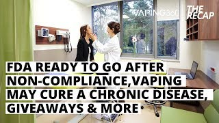 FDA Ready To Go After Non-Compliance, Vaping May Cure Tonsillitis, Giveaways and More!