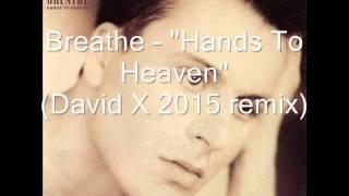 Breathe - Hands To Heaven (David X 2015 remix)