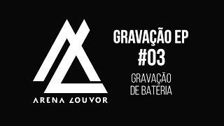 Arena Louvor  -  Gravação EP #03