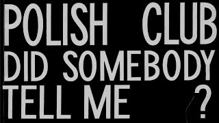 Polish Club - Did Somebody Tell Me (Official Audio)