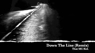 Down The Line (remix) - That MC Kid.