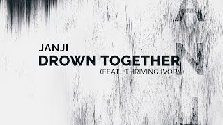 Janji - Drown Together (feat. Thriving Ivory) [LYRIC VIDEO]