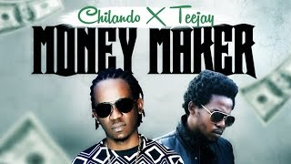 Chilando Ft. TeeJay - Money Maker - January 2015