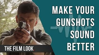Make Your Gunshots Sound Better | Season 2: Episode 1 | The Film Look