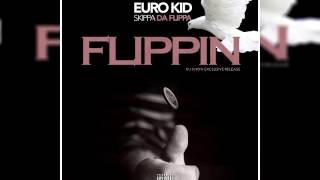 EuroKid - Flippin (Feat. Skippa Da Flippa)