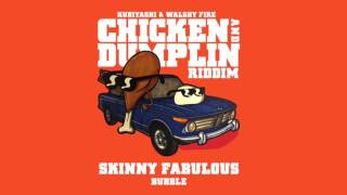 Skinny Fabulous - Bubble (Kubiyashi, Walshy Fire) | Chicken and Dumplin Riddim