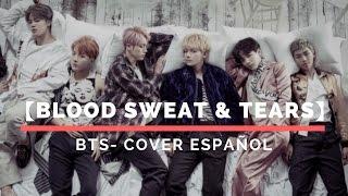【Blood Sweat & Tears】BTS - Cover en español *Grupal*