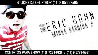 MC ERIC BOHN - MINHA BANDIDA ( DJ FELIP´HOP )