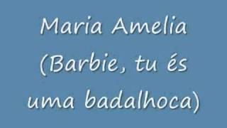 Maria Amelia (Barbie, tu és uma badalhoca)