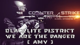 Blacklight District   We Are The Danger AMV   GMV Counter Strike Global Offensive