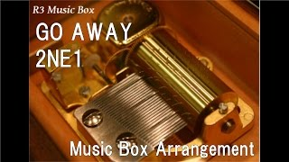 GO AWAY/2NE1 [Music Box]