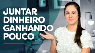 Regra número 1 para JUNTAR DINHEIRO mesmo ganhando POUCO!