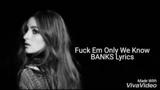 Fuck Em Only We Know BANKS Lyrics